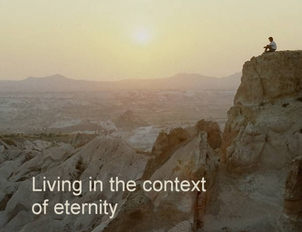 Living in the context of eternity